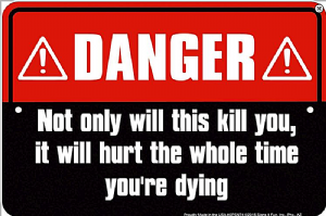 Danger Not Only Will This Kill You It Will Hurt The Whole... metal wall sign   305mm x 205mm (sf)